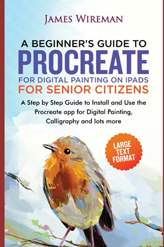A Beginners Guide to Procreate for Digital Painting on iPads for Seniors: A Step by...